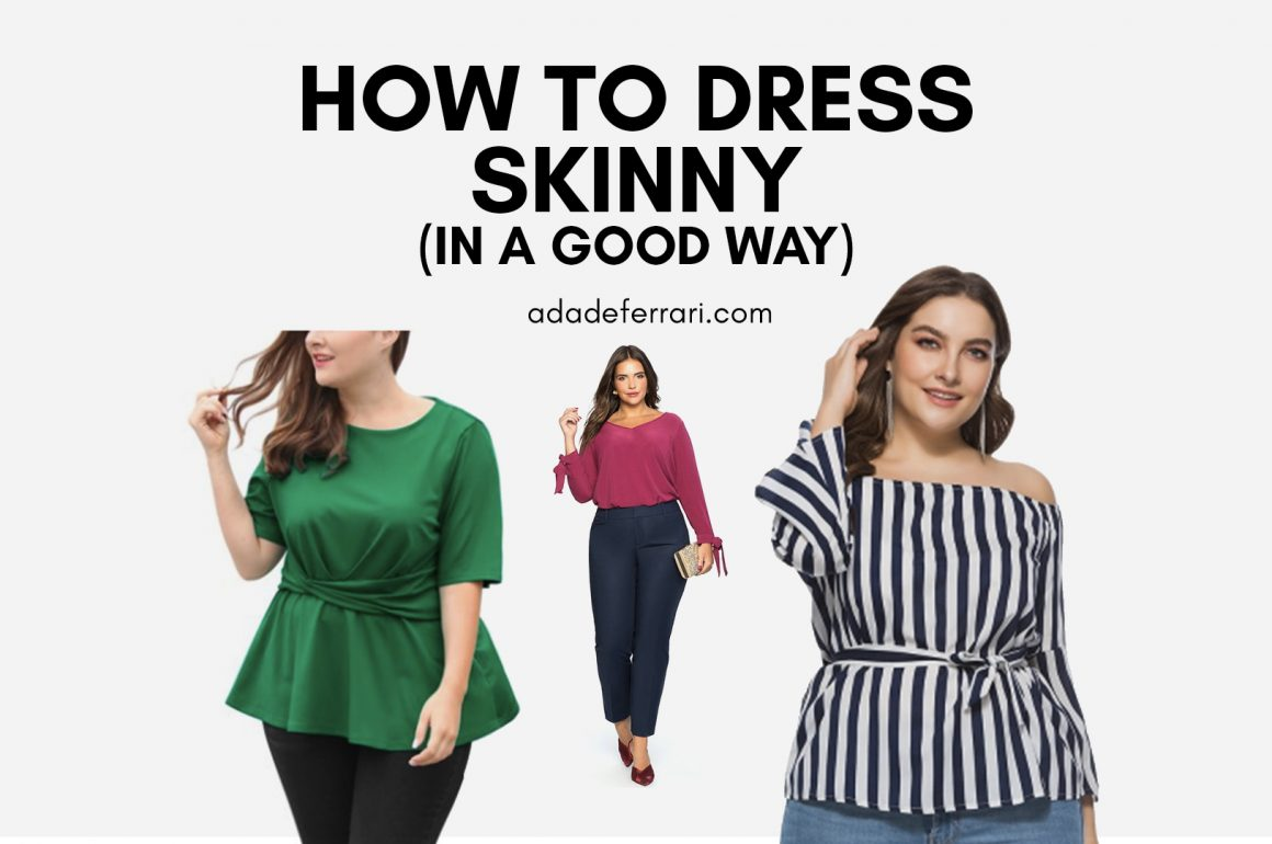 How To Dress Skinny (In a Good Way)