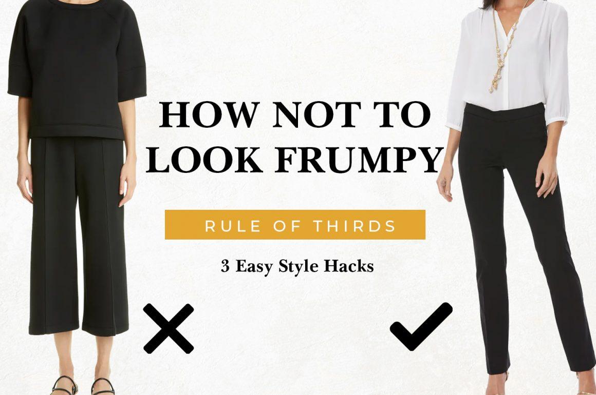 How Not To Look Frumpy | RULE OF THIRDS: 3 Easy Style Hacks
