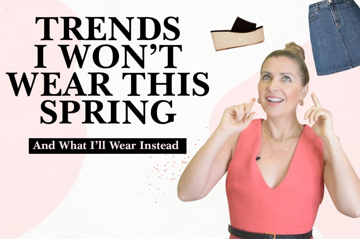 Trends I Won't Wear This Spring (And What I Will Wear Instead)