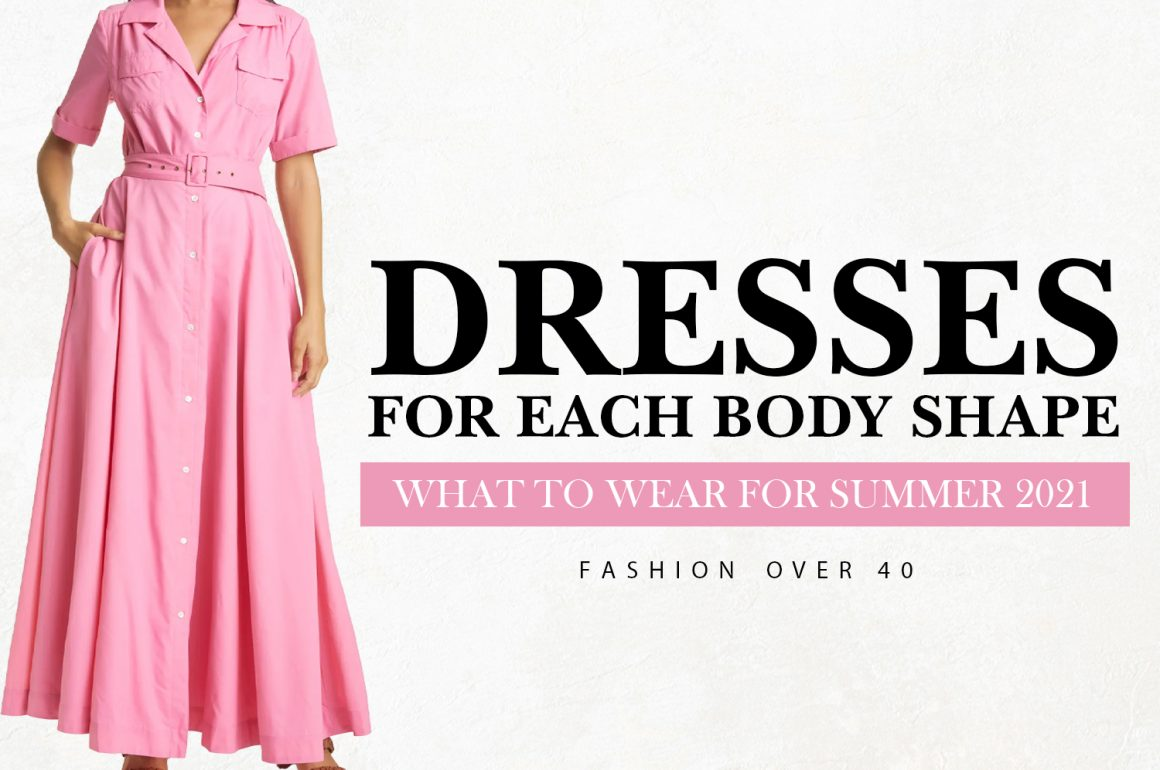 Dresses For Body Shapes | What to Wear for Summer 2021 | Style Over 40
