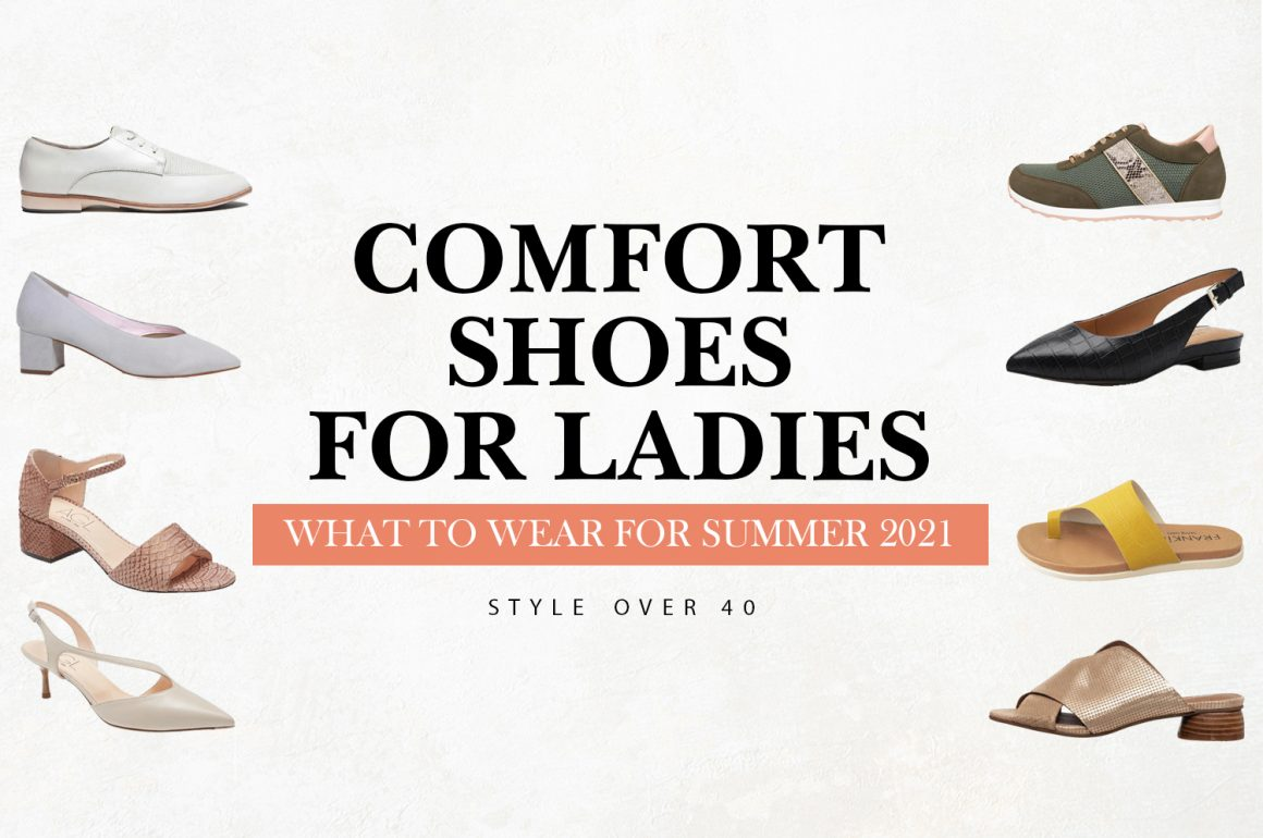 Comfort Shoes For Ladies | What to Wear for Summer 2021 | Style Over 40